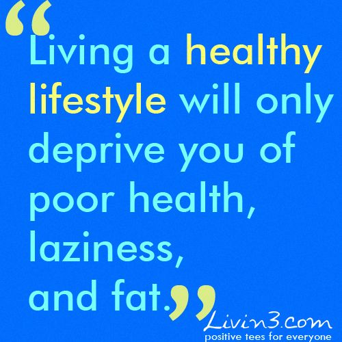 Healthy Quotes Living A Lifestyle Will Only Deprive You Of